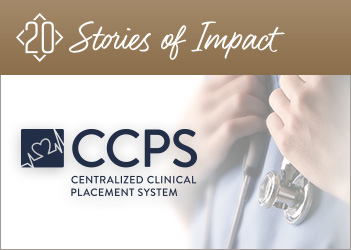 20 Stories of Impact: Centralized Clinical Placement System