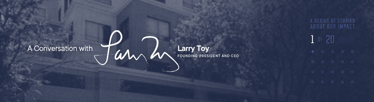 A Conversation with Larry Toy, Founding President and CEO